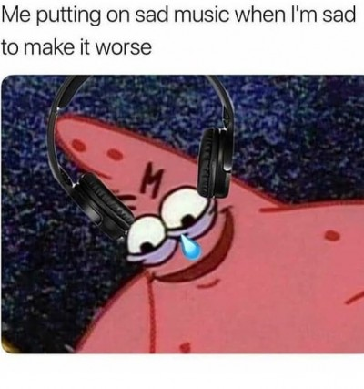 Me sad music that make me feel even sober meme - AhSeeit