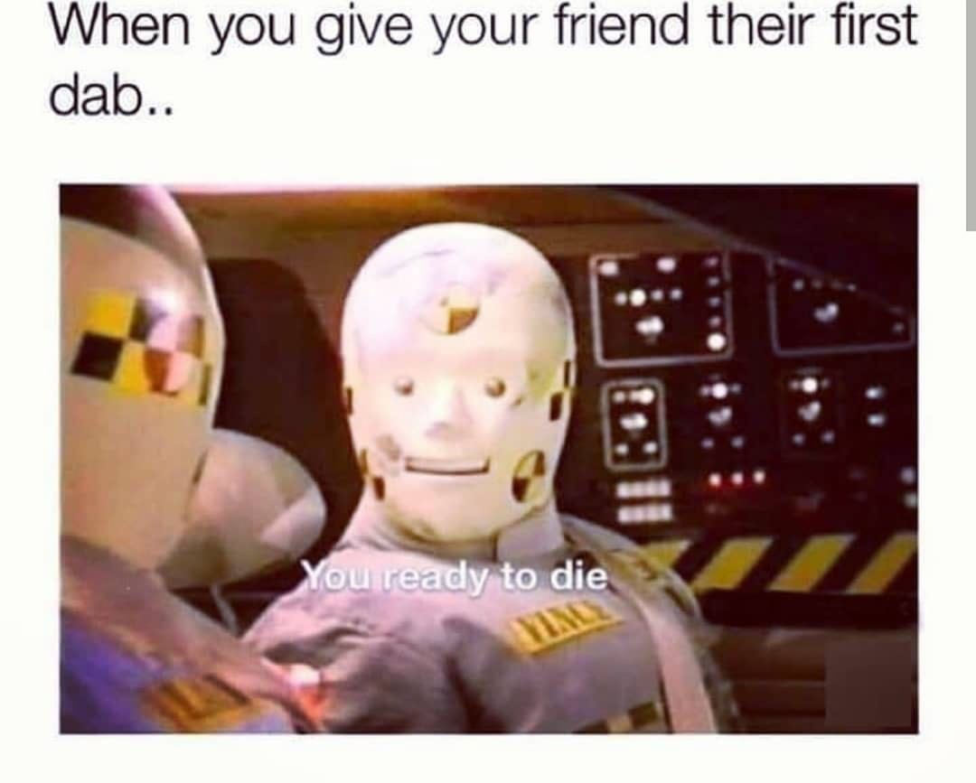 When You Give Your Friend Their First Dab Meme Ahseeit