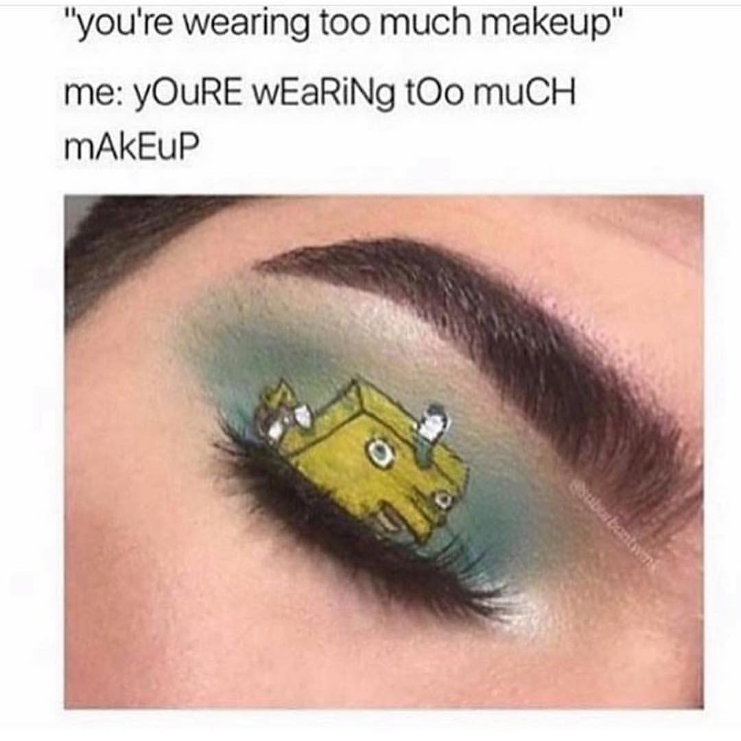 You're wearing too much makeup meme