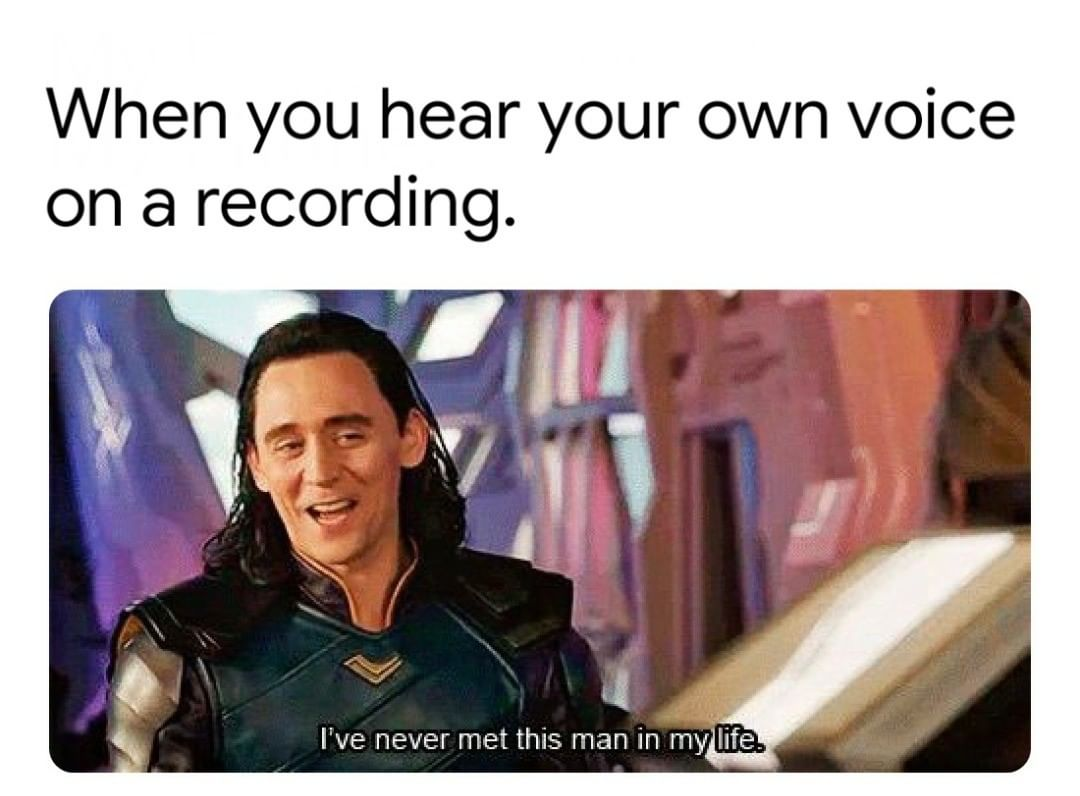 When You Hear Your Own Voice On A Recording Meme Ahseeit