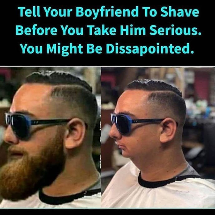 Tell Your Boyfriend To Shave Before You Take Him Serious Meme