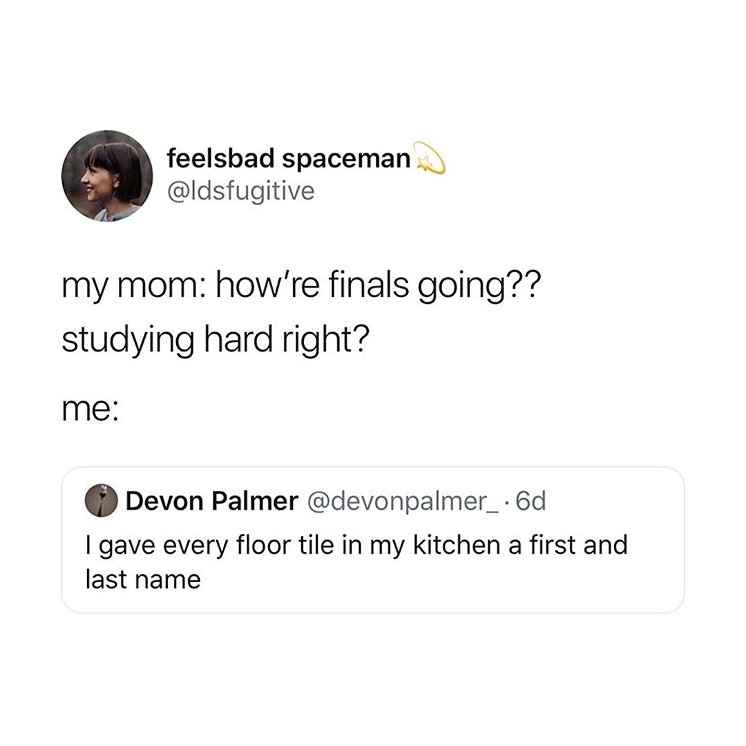My mom how're finals going studying hard right meme - AhSeeit
