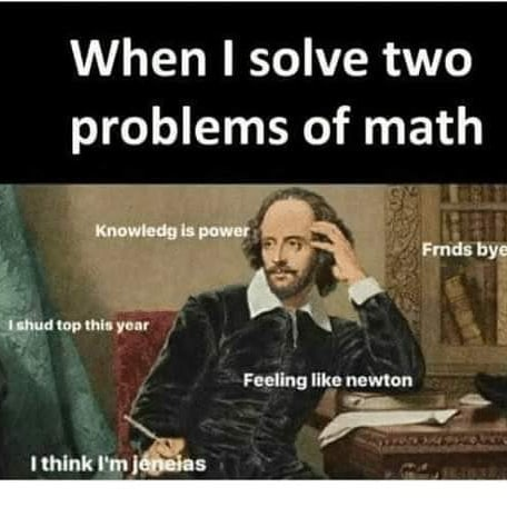When I Solve Two Problems Of Math Meme Ahseeit