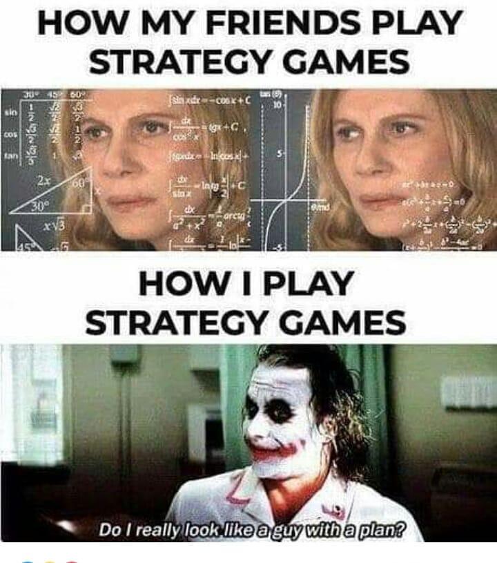 How I play strategy games meme - AhSeeit