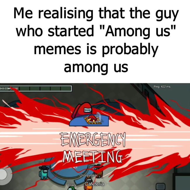 Me Realizing That The Guy Who Started Among Us Memes Is Probably Among Us Meme Ahseeit