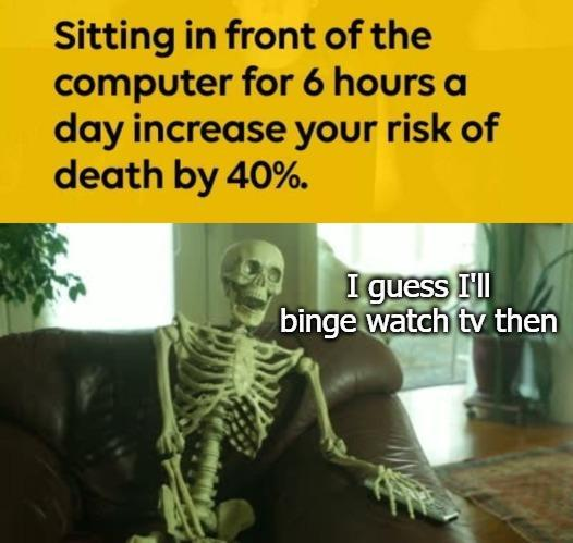 Sitting in front of the computer for 6 hours a day increase meme - AhSeeit