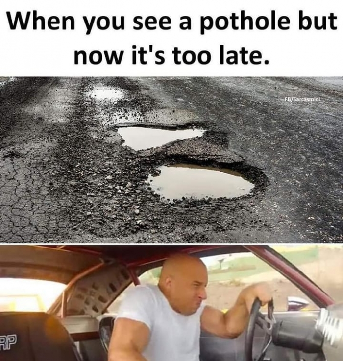 When you see a pothole but now meme - AhSeeit