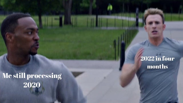 Me still processing 2020 2022 in four months meme - AhSeeit