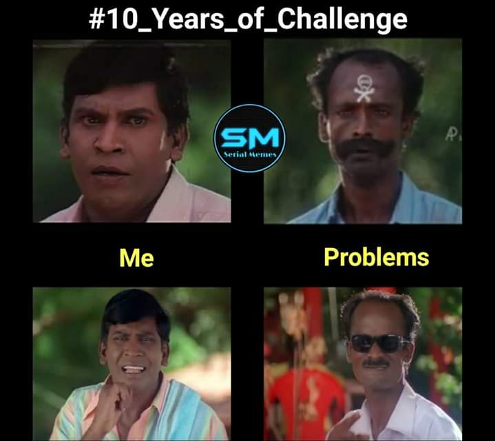 Me And My Problem 10 Years Of Challenge Meme Tamil Memes