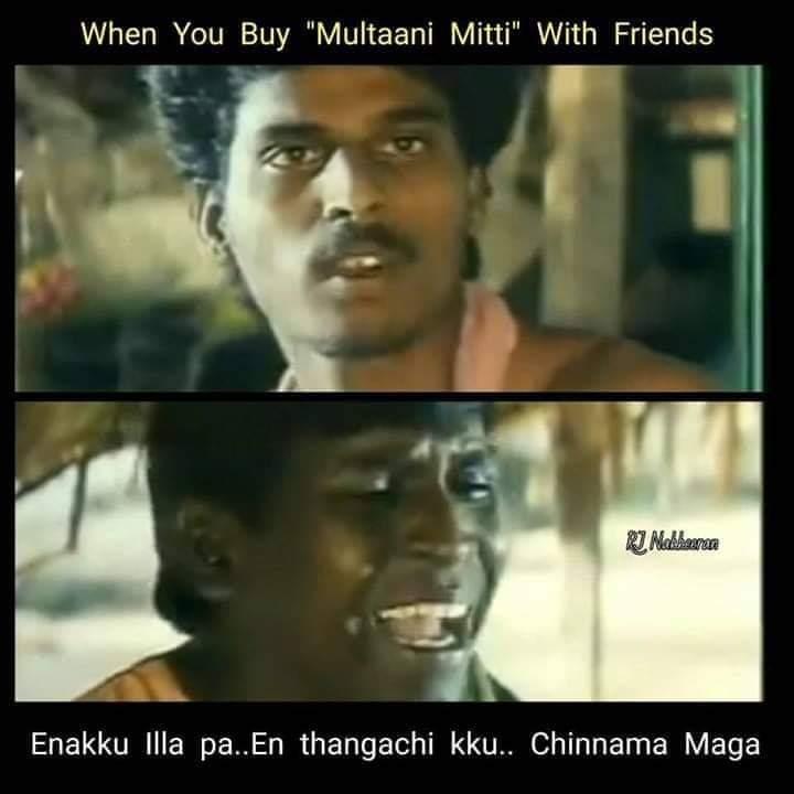when you buy multaani mitti with friends meme tamil memes