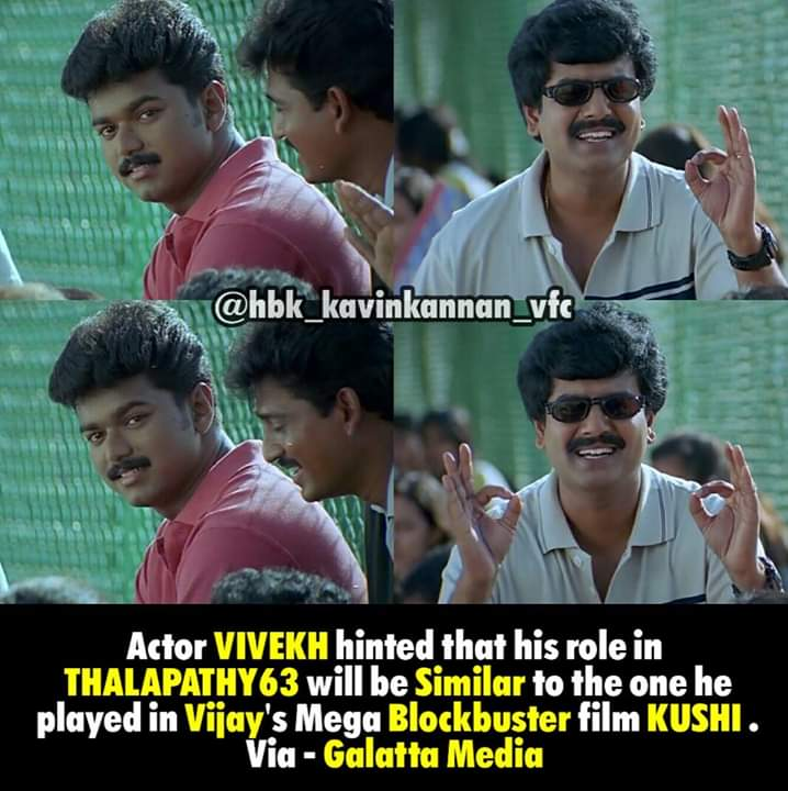 Actor Vivek hinted that his role in thalapathy 63 similar to kushi